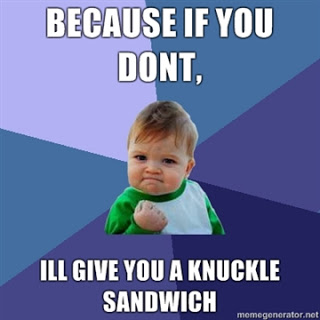 knuckle because-if-you-dont-ill-give-you-a-knuckle-sandwich